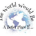 The world would be a better place if...